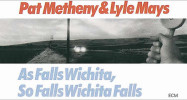 Pat Metheny & Lyle Mays – As Falls Wichita, So Falls Wichita Falls