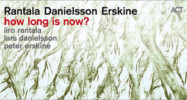 Rantala, Danielsson, Erskine - How long is now?