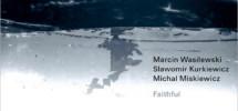 Marcin Wasilewski Trio – Faithful