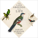 Fabian Almazan Trio - This Land Abounds With Life